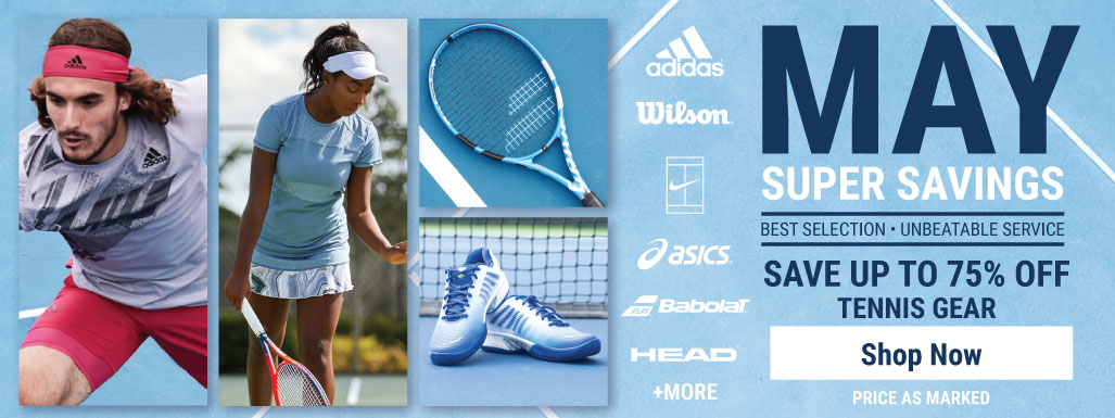 May Supper Savings Tennis Sale - Tennis Apparel, Racquets, Bags, Shoes and more