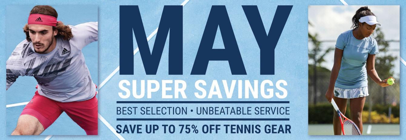 May Super Savings Tennis Sale - Tennis Apparel, Racquets, Bags, Shoes and more