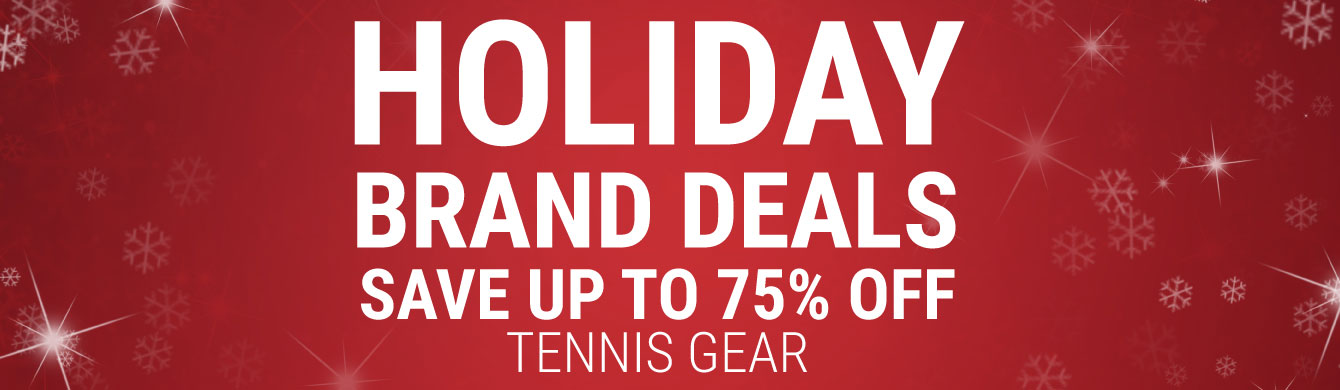 Holiday Brand Deals - Tennis Apparel, Racquets, Bags, Shoes and more