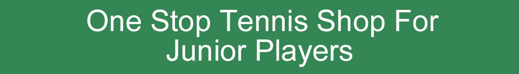 One Stop Tennis Shop for Junior Tennis Players