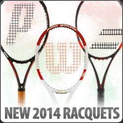 2014 New Tennis Racquets from top brands Wilson, Prince, Babolat, and Head